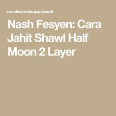 Nash Fesyen: Cara Jahit Shawl Half Moon 2 Layer Shawl, Layers, Moon, Layering, The Moon, Scarfs, Veils, Paisley