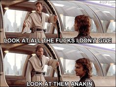 Look at all the fucks I don't give. Look at them Anakin. | Star Wars | gif