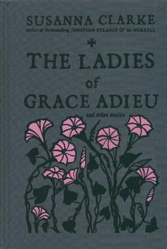Read Book The Ladies of Grace Adieu and Other Stories, Author : Susanna Clarke Inside Art, Story Setting, Historical Fiction, Book Illustration, Book Publishing, Book Design, Book Lovers, Reading, Words