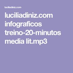 luciliadiniz.com infograficos treino-20-minutos media lit.mp3