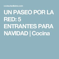 UN PASEO POR LA RED: 5 ENTRANTES PARA NAVIDAD | Cocina