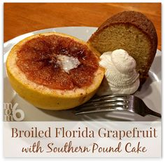 Broiled Florida Grapefruit with Southern Pound Cake