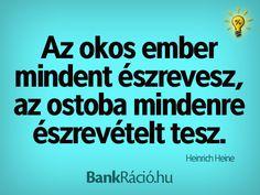 Az okos ember mindent észrevesz, az ostoba mindenre észrevételt tesz. - Heinrich Heine, www.bankracio.hu idézet