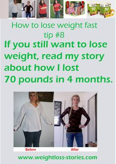 How to lose weight fast tip 8 - Learn how to lose 70 pounds by getting inspiration from my story.