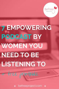 7 Empowering Podcast by Women You Need To Be Listening To + Free Printable