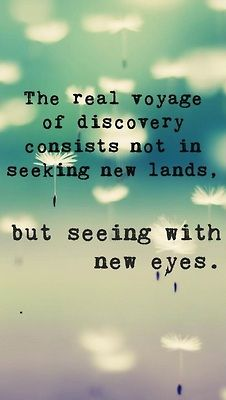 LifeLine Quotes: The real #voyage is seeing with #new #eyes....