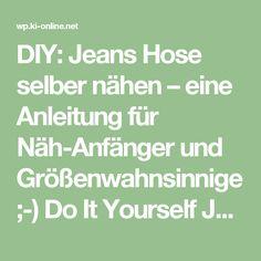 DIY: Jeans Hose selber nähen – eine Anleitung für Näh-Anfänger und Größenwahnsinnige ;-) Do It Yourself Jeanshose.   木 online