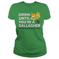 Drink until you are a gallagher shirt on Patrick's Day