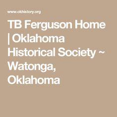 TB Ferguson Home | Oklahoma Historical Society ~ Watonga, Oklahoma