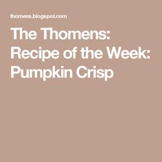 The Thomens: Recipe of the Week: Pumpkin Crisp