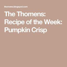 The Thomens: Recipe of the Week: Pumpkin Crisp