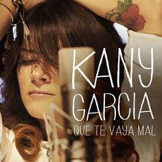 Kany Garcia - Que te vaya mal ...simple, femenino...GENIAL!