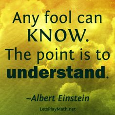 "Quote by Albert Einstein, ""Any fool can know. Math Quotes, Words Quotes, Motivational Quotes, Inspirational Quotes, Qoutes, Life Quotes, Sayings, Spiritual Words, Spiritual Teachers"