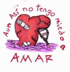 Aún así no tengo miedo a AMAR #desamor #corazon_roto #mal_de_amores #no_me_quiere