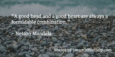 """A good head and a good heart are always a formidable combination."" – Nelson Mandela"