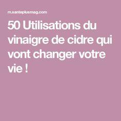 50 Utilisations du vinaigre de cidre qui vont changer votre vie !