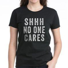 SHHH No One Cares T-Shirt #LOL #funnytshirts