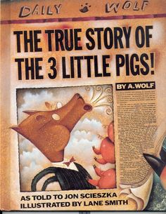 a good story for teaching characterization.  how does the author make us feel about the wolf?  True Story of the Three Little Pigs