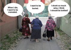 Three old ladies - how they want to be buried.