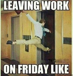 Pin for Later: 19 Memes to Laugh At While You Pretend to Have Work-Life Balance But one Friday you finally leave work with nothing else to do.