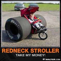 Redneck stroller - do you watch NASCAR?