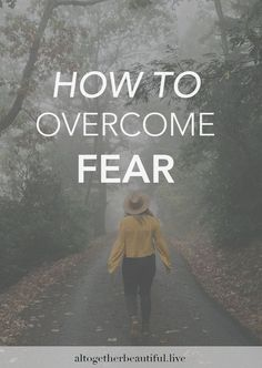 how to overcome fear-self esteem-self love-how to be more confident-self worth