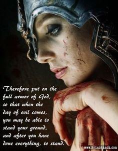 Therefore put on the armor of God, so that when the day of evil comes, you may be able to stand your ground, and after you have done everything, to stand... www.ReinoRanch.com