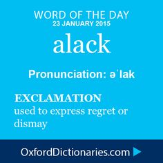 alack (exclamation): used to express regret or dismay. Word of the day for 23 January 2015