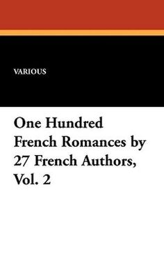 One Hundred French Romances by 27 French Authors, Vol. 2 (Paperback)