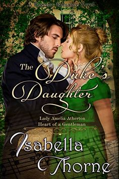 The Duke's Daughter - Lady Amelia Atherton: A Regency Romance Novel (Heart of a Gentleman Book 3) by [Thorne, Isabella]