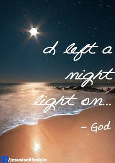 My first thought when I read this was make time for God. He wants to spend time with us, so he left the light on.