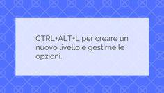 CTRL+ALT+L per creare un nuovo livello e gestirne le opzioni