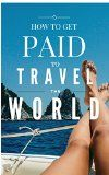 Get Paid to Travel the World - Complete Guide to Get Paid to Do What You Love: Create freedom in business and adventure in life - Hotel Deals , Free Flights and a Dream Life - Get Paid to Travel the World – Complete Guide to Get Paid to Do What You Love: Create freedom in business and adventure in life – Hotel Deals , Free Flights and a Dream Life   ♥ Do you want to travel the world for free? ♥  This book will teach you how you can get paid to travel the wo...