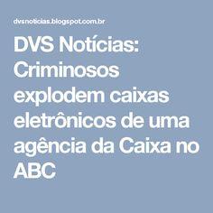 DVS Notícias: Criminosos explodem caixas eletrônicos de uma agência da Caixa no ABC