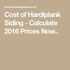 Cost of Hardiplank Siding - Calculate 2016 Prices Now..
