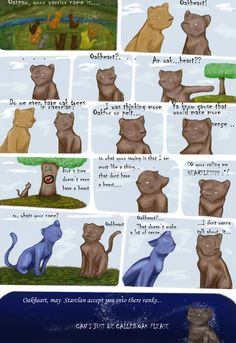 LOL this is hilarious. If you're wondering who the blue cat is, her name's Bluestar.(When she meet Oakheart, she had a warrior name, Bluefur). I read the book about her, and she meets a guy named Oakheart.