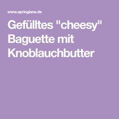 """Gefülltes """"cheesy"""" Baguette mit Knoblauchbutter"""
