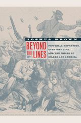 Beyond the Lines: Pictorial Reporting, Everyday Life, and the Crisis of Gilded-Age America ~ Joshua Brown ~ University of California Press ~ 2003