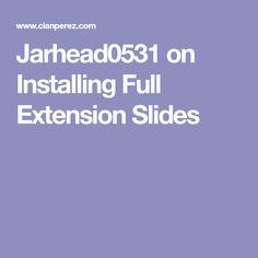 Jarhead0531 on Installing Full Extension Slides