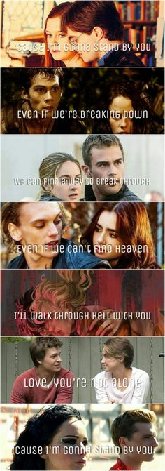 Stand By You -- Rachel Platten   Harry and Ginny, Thomas and Teresa, Tris and Tobias, Clary and Jace, Percy and Annabeth, Hazel and Augustus, Katniss and Peeta