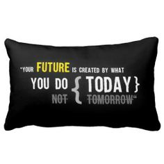 Your future is created by what you do today quote pillow #PILLOW #bedroom #decoration