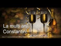La Multi Ani Constantin, Alcoholic Drinks, Champagne, Make It Yourself, Youtube, Tableware, Glass, Album, New Year Greeting Cards