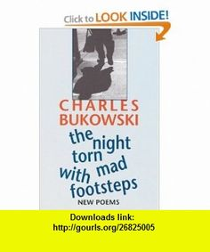 The Night Torn Mad With Footsteps (9781574231656) Charles Bukowski , ISBN-10: 1574231650  , ISBN-13: 978-1574231656 ,  , tutorials , pdf , ebook , torrent , downloads , rapidshare , filesonic , hotfile , megaupload , fileserve