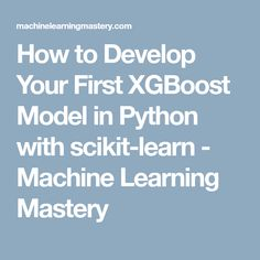 How to Develop Your First XGBoost Model in Python with scikit-learn - Machine Learning Mastery Decision Tree, Deep Learning, Data Science, Big Data, Machine Learning, Python, Technology, Reading