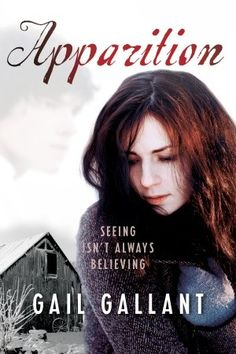 Apparition by Gail Gallant   Publisher: Doubleday Canada   Publication Date: September 3, 2013 (Canada)   www.gailgallant.com   #YA #paranormal #ghosts