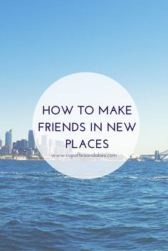 Making friends as an adult can be hard, especially in a new city, when you don't know anyone. But making friends is easier than you think.