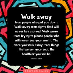 Walk Away from Things That Poison Your Soul - Tiny Buddha Good Life Quotes, Wisdom Quotes, Tiny Buddha, Daily Wisdom, Walking Away, Knowing Your Worth, Healthier You, Inner Child, Deep Thoughts