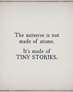 The universe is not made of atoms. It's made of tiny stories. | What story is your body telling?