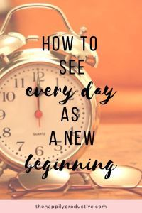 Every day is a new beginning, an opportunity to make the most of the day, and to be the best version of yourself you could possibly be. How to see every day as a new beginning // The Happily Productive -- Better Than Yesterday, Turn Your Life Around, Reaching Goals, Feel Like Giving Up, Do What You Want, Best Blogs, Take The First Step, New Opportunities, Note To Self