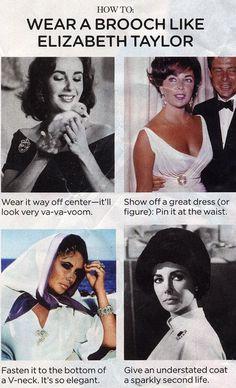 How to Wear a Brooch Like Elizabeth Taylor. SO GOOD.